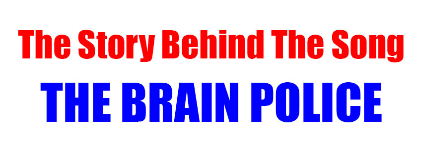 The Story Behind the Song… The Brain Police from Rekihndled